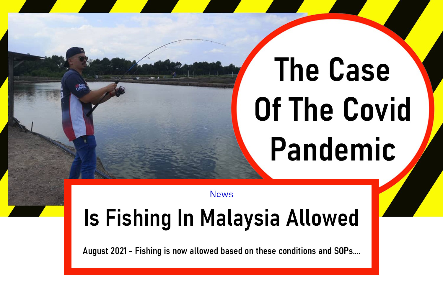 The angler magazine, the angler, fishing Asia, fishing Malaysia, fishing laws Malaysia, covid 19 fishing, fishing during covid, law and fishing, is fishing allowed now, can we fish during the pandemic, can we fish during covid, what are the fishing SOP in Malaysia, Fishing SOP Malaysia, SOP for Fishing, fishing magazine asia, asia fishing magazine, where to fish in asia